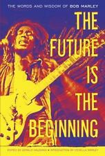 Future is the Beginning: The Words & Wisdom of Bob Marley by ed. Gerald Hausman