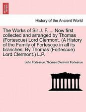 The Works of Sir J. F. ... Now First Collected and Arranged by Thomas (Fortescue