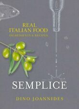 Semplice: Real Italian Food: Ingredients and Recipes by Joannides, Dino Book The