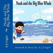 Noah and the Big Blue Whale by A. Crigler (2015, Paperback, Large Type)