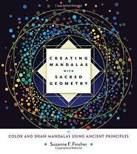 Creating Mandalas with Sacred Geometry: Color and Draw Mandalas Using Ancient Pr