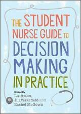 The Student Nurse Guide to Decision Making in Practice by Jill Wakefield, Rache…