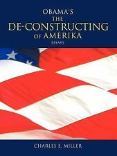 Obama's the de-Constructing of Amerika Essays by Charles E. Miller (2011,...