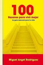 100 Razones para Vivir Mejor : La Guía Esencial para Tu Vida by Miguel...