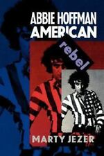 Abbie Hoffman: American Rebel: By Marty Jezer
