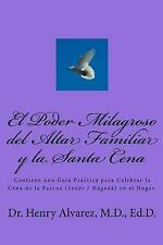 El Poder Milagroso Del Altar Familiar y la Santa Cena : Contiene una Guía...