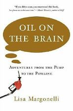 Oil on the Brain: Adventures from the Pump to the Pipeline, Lisa Margonelli, Goo