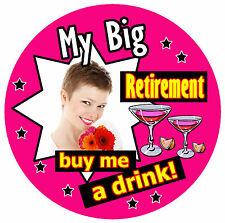 MY BIG RETIREMENT - PERSONALISED BIRTHDAY BADGE - PHOTO, ANY COLOURS - BRAND NEW