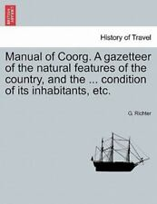 Manual of Coorg a Gazetteer of the Natural Features of the Country, and the...