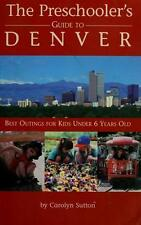 The Preschooler's Guide to Denver : Best Outings for Kids under 6 Years Old