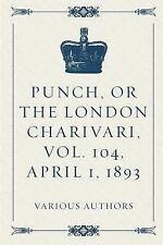 Punch, or the London Charivari, Vol. 104, April 1 1893 (2016, Paperback)
