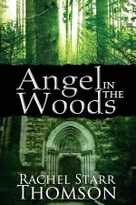 Angel in the Woods by Rachel Starr Thomson (2013, Paperback)