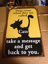 Dogs come when they are called Cats take a message & get back to you Rustic Sign