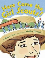 Here Come the Girl Scouts!: The Amazing All-True Story of  Juliette 'Daisy' Gor