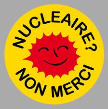 STICKER NUCLEAIRE NON MERCI ANTI ECOLOGIE ENERGIE PROPRE SORTIR DU 9cm NA087
