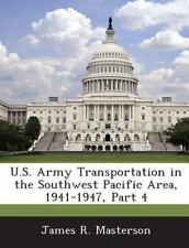 U. S. Army Transportation in the Southwest Pacific Area, 1941-1947, Part 4 by...