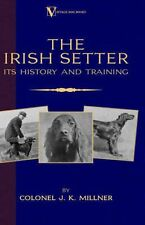 The Irish Setter: Its History & Training by Colonel J.K. Millner (English) Hardc