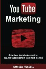 YouTube Marketing: Grow your Youtube Channel to 100,000 Subscribers in the first