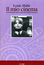 Malle Louis IL MIO CINEMA CONVERSAZIONI A CURA DI PHILIP FRENCH