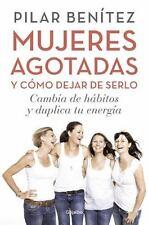 MUJERES AGOTADAS Y C=MO DEJAR DE ESTARLO/ EXHAUSTED WOMEN AND HOW TO STOP IT - B