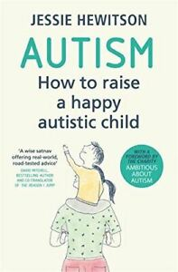 Autism: How to raise a happy autistic child by Jessie Hewitson