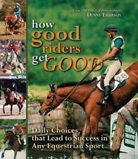 How Good Riders Get Good: Daily Choices That Lead to Success in Any Equestrian S
