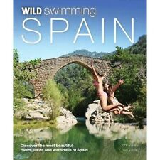 Wild Swimming Spain: Discover the Most Beautiful Rivers, Lakes and Waterfalls...