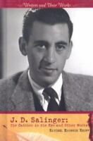 J.D. Salinger: The Catcher in the Rye and Other Works (Writers and Their Works)