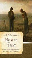 How to Pray, Paperback by Torrey, R. A.; de Rosset, Rosalie (EDT), Brand New,...