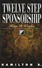 Twelve Step Sponsorship: How It Works: By B., Hamilton