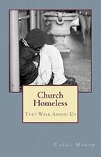 Church Homeless... They Walk among Us : Spiritual Homelessness in the Body of...
