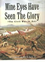 Mine Eyes Have Seen the Glory : The Civil War in American Art Harold Holzer