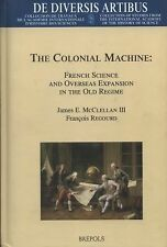 The Colonial Machine: French Science and Overseas Expansion in the Old Regime (d