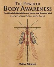 The Power of Body Awareness: The Ultimate Guide to Relax and Loosen Your Body an