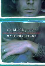 Child of My Time: An Englishman's Journey in a Divided World, Frankland, Mark, N