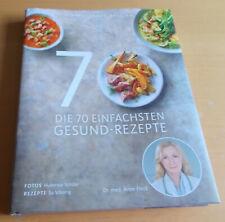Die 70 einfachsten Gesund-Rezepte - Schnell, leicht, köstlich Anne Fleck