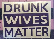 Drunk Wives Matter Decal For Your Yeti Rambler Tumbler, RTIC