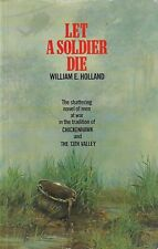 Let A Soldier Die, William E Holland, Novel, Men At War, Chopper Pilot, Vietnam
