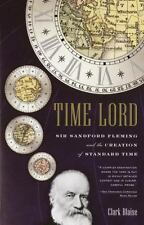 Time Lord: Sir Sandford Fleming and the Creation of Standard Time, Blaise, Clark