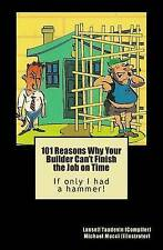 101 Reasons Why Your Builder Can't Finish the Job on Time: If only I had a hamme