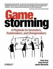 Gamestorming: A Playbook for Innovators, Rulebreakers, and Changemakers: By G...