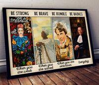 Be Strong Be Brave Be Humble Be Badass Ruth Bader Ginsburg RBG No Frame Poster