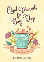 Quiet Moments for Busy Days: 180 Devotions for Women by Maltese, Donna K Book