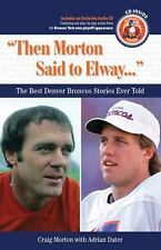 Then Morton Said to Elway: The Best Denver Broncos Stories Ever Told (Book & CD)