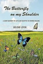 The Butterfly on My Shoulder : A Grief Journey of Love and Growth to Inspire...