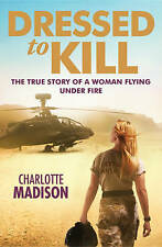 Dressed to Kill by Charlotte Madison. Hardback 1st Edition - 2010. Apache Pilot.