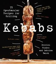 Kebabs : 75 Recipes for Grilling by Derrick Riches and Sabrina Baksh (2017,...