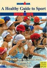Ironman: A Healthy Guide to Sport : How to Make Your Kids Healthy, Happy, and...