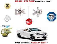 FOR OPEL VAUXHALL CASCADA W13 2013->NEW REAR LEFT BRAKE CALIPER UNIT