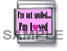 I'M NOT SPOILED ~ I'M LOVED 9MM ITALIAN CHARM LINK love spoil brat lover am me